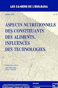 ASPECTS NUTRITIONNELS DES CONSTITUANTS DES ALIMENTS INFLUENCE DES TECHNOLOGIES CAHIERS DE L'ENSBANA
