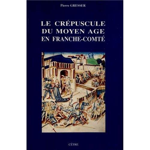 LE CREPUSCULE DU MOYEN AGE EN FRANCHE-COMTE