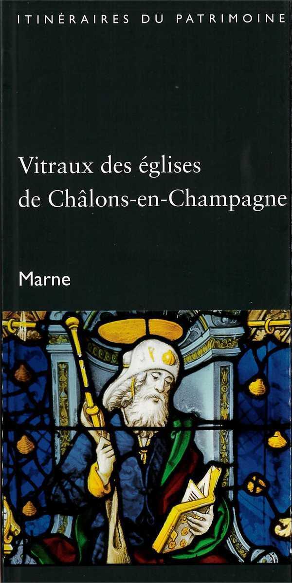VITRAUX DES EGLISES DE CHALONS-EN-CHAMPAGNE (MARNE) - COLL. ITINERAIRES DU PATRIMOINE N  303