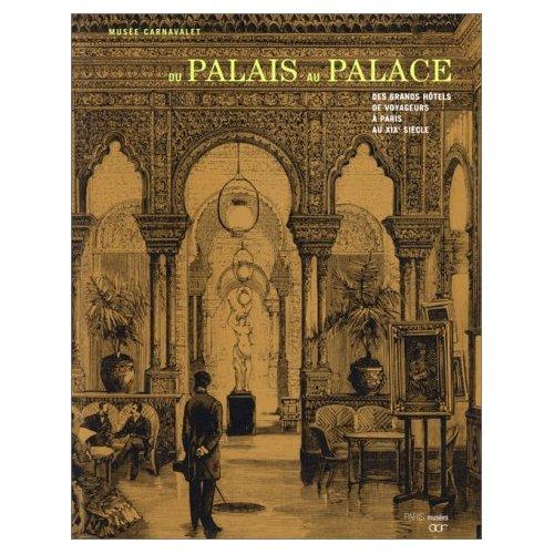 DU PALAIS AU PALACE - DES GRANDS HOTELS DE VOYAGEURS A PARIS AU XIXEME SIECLE