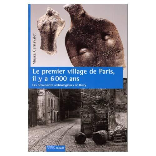 LE PREMIER VILLAGE DE PARIS, IL Y A 6000 ANS