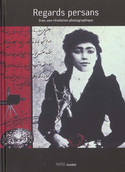 REGARDS PERSANS - IRAN, UNE REVOLUTION PHOTOGRAPHIQUE