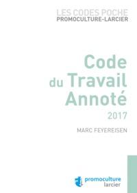 CODE POCHE PROMOCULTURE - LARCIER - CODE DU TRAVAIL ANNOTE 2017 A JOUR AU 1ER AOUT 2017