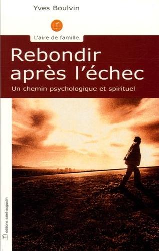 REBONDIR APRES L'ECHEC UN CHEMIN PSYCHOLOGIQUE ET SPIRITUEL
