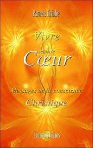 VIVRE SELON LE COEUR - MESSAGES DE LA CONSCIENCE CHRISTIQUE