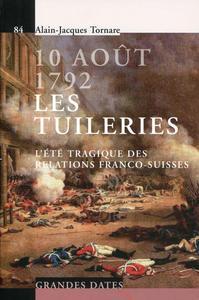 10 AOUT 1792. LES TUILERIES. L'ETE TRAGIQUE DES RELATIONS FRANCO-SUISSES. N84