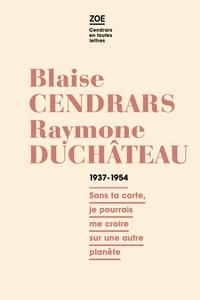 BLAISE CENDRARS - RAYMONE DUCHATEAU 1937-1954