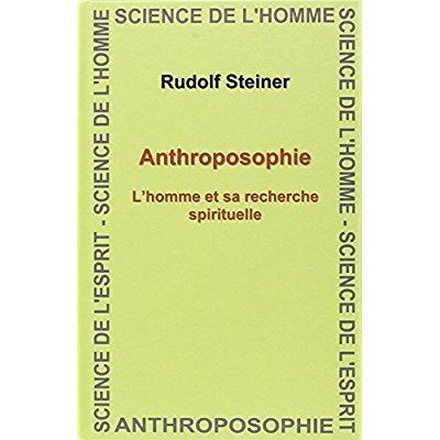 ANTHROPOSOPHIE. L'HOMME ET SA RECHERCHE SPIRITUELLE