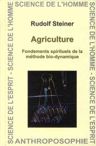 AGRICULTURE - FONDEMENTS SPIRITUELS DE LA METHODE BIO-DYNAMIQUE