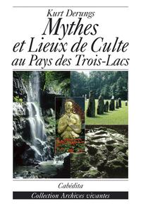 MYTHES ET LIEUX DE CULTE AU PAYS DES TROIS LACS