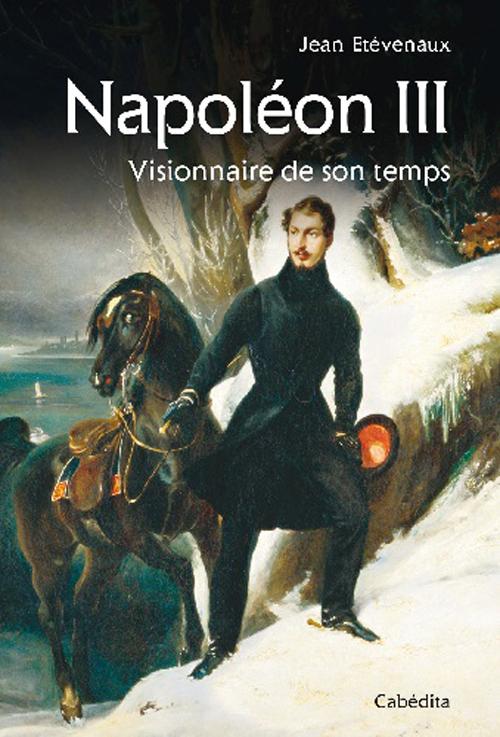 NAPOLEON III, VISIONNAIRE DE SON TEMPS