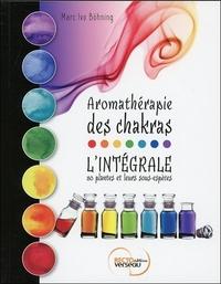 AROMATHERAPIE DES CHAKRAS - L'INTEGRALE