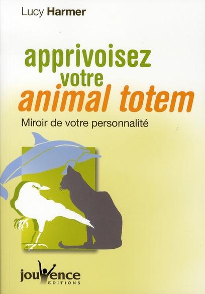 APPRIVOISEZ VOTRE ANIMAL TOTEM N.226