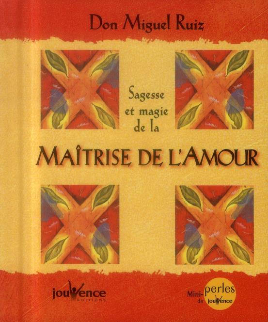 SAGESSE ET MAGIE DE LA MAITRISE DE L'AMOUR (LA)