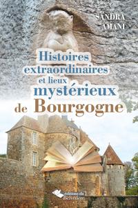 HISTOIRES EXTRAORDINAIRES ET LIEUX MYSTERIEUX BOURGOGNE