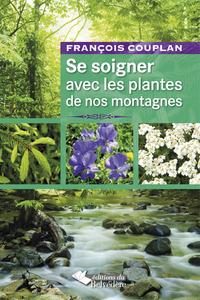 SE SOIGNER AVEC LES PLANTES DE NOS MONTAGNES - 3E EDITION