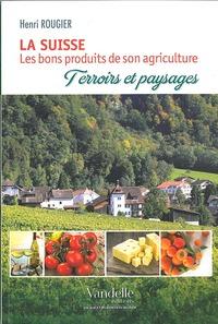 LA SUISSE, LES BONS PRODUITS DE SON AGRICULTURE - TERROIRS ET PAYSAGES