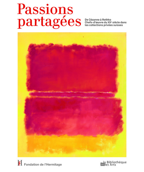 PASSIONS PARTAGEES. DE CEZANNE A ROTHKO. CHEFS-D'OEUVRES DU XXE SIECLE DANS LES COLLECTIONS PRIVEES
