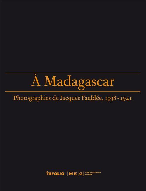 A MADAGASCAR, PHOTOGRAPHIES DE JACQUES FAUBLEE, 1938-1941