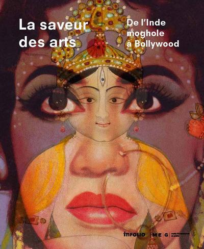 LA SAVEUR DES ARTS. DE L'INDE MOGHOLE A BOLLYWOOD