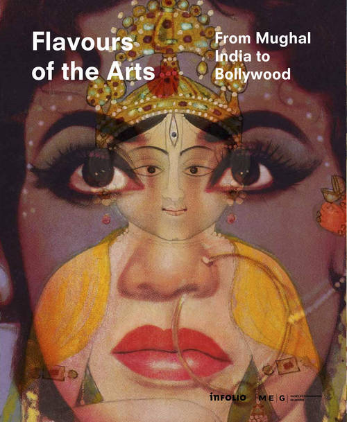 FLAVOURS OF THE ARTS. FROM MUGHAL INDIA TO BOLLYWOOD