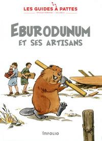 EBURODUNUM ET SES ARTISANS - LES GUIDES A PATTES - EPOQUE ROMAINE - VOLUME 8