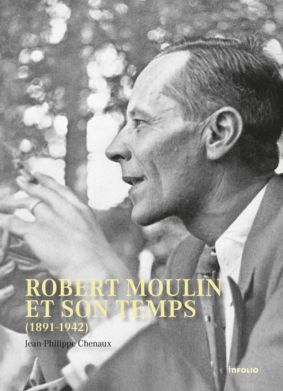 ROBERT MOULIN ET SON TEMPS (1891-1942)