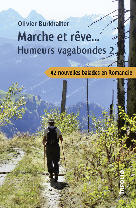 MARCHE ET REVE... HUMEURS VAGABONDES 2 - 42 NOUVELLES BALADES EN ROMANDIE