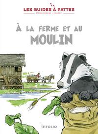 A LA FERME ET AU MOULIN - LES GUIDES A PATTES - EPOQUE ROMAINE - VOLUME 7