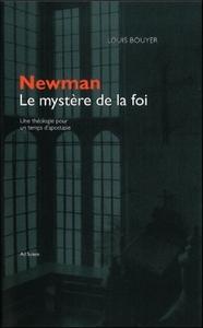 NEWMAN, LE MYSTERE DE LA FOI - UNE THEOLOGIE POUR UN TEMPS D'APOSTASIE