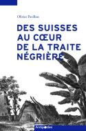 DES SUISSES AU C UR DE LA TRAITE NEGRIERE. DE MARSEILLE A L'ILE DE FR ANCE, D'AMSTERDAM AUX GUYANES
