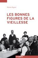 LES BONNES FIGURES DE LA VIEILLESSE. REGARD RETROSPECTIF SUR LA POLIT