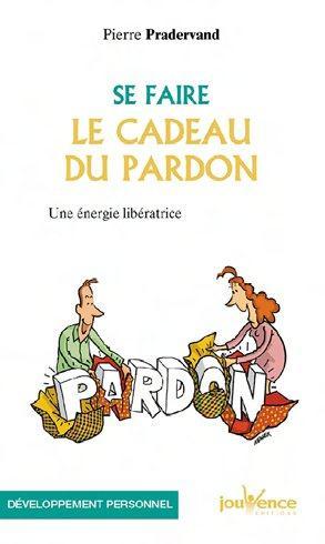 SE FAIRE LE CADEAU DU PARDON