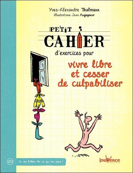 PETIT CAHIER D'EXERCICES POUR VIVRE LIBRE ET CESSER DE CULPABILISER