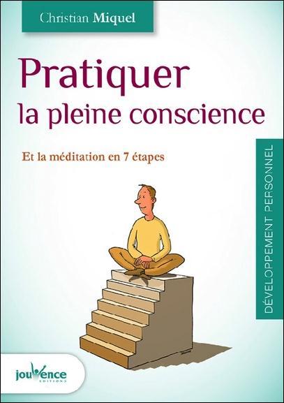 PRATIQUER LA PLEINE CONSCIENCE ET LA MEDITATION