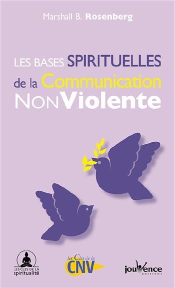 BASES SPIRITUELLES DE LA COMMUNICATION NONVIOLENTE (LES)