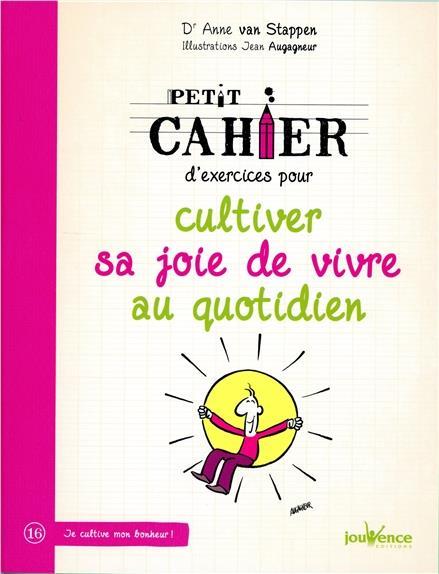PETIT CAHIER D'EXERCICES POUR CULTIVER SA JOIE DE VIVRE AU QUOTIDIEN