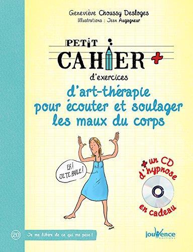 PETIT CAHIER D'EXERCICES D'ART-THERAPIE POUR ECOUTER ET SOULAGER MAUX DU CORPS