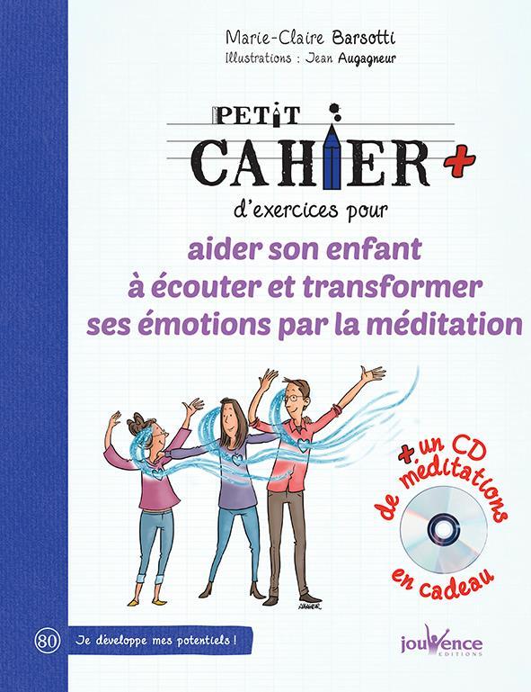 PETIT CAHIER D'EXERCICES POUR AIDER SON ENFANT ECOUTER TRANSFORMER EMOTIONS