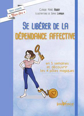 SE LIBERER DE LA DEPENDANCE AFFECTIVE