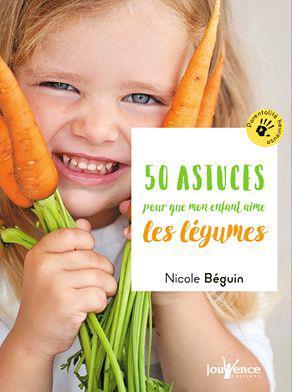 50 ASTUCES POUR QUE MON ENFANT MANGE DES FRUITS ET DES LEGUMES