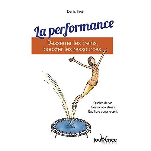 PERFORMANCE DESSERRER LES FREINS BOOSTER LES RESSOURCES (LA)