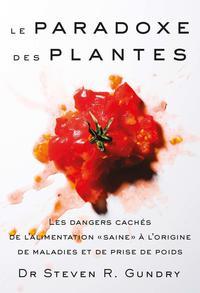 LE PARADOXE DES PLANTES - LES DANGERS CACHES DE L ALIMENTATION SAINE A L ORIGINE DE MALADIES ET DE P