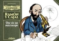 PETITE ENCYCLOPEDIE SCIENTIFIQUE RAMON Y CAJAL - UNE VIE AU MICROSCOPE