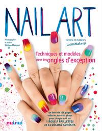 NAIL ART, TECHNIQUES ET MODELES POUR DES ONGLES D'EXCEPTION