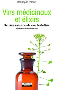 VINS MEDICINAUX ET ELIXIRS. RECETTES NATURELLES DE MON HERBALISTE