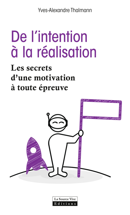 DE L'INTENTION A LA REALISATION. LES SECRETS D'UNE MOTIVATION A TOUTE EPREUVE
