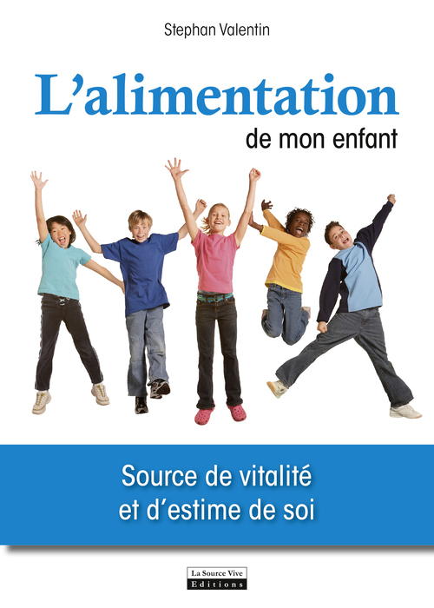 L'ALIMENTATION DE MON ENFANT, SOURCE DE VITALITE ET D'ESTIME DE SOI