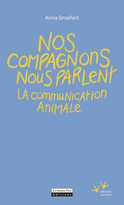 NOS COMPAGNONS NOUS PARLENT - LA COMMUNICATION ANIMALE
