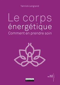 LE CORPS ENERGETIQUE : COMMENT EN PRENDRE SOIN